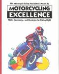 Motorcycle Safety Foundation's Guide to Motorcycling Excellence Skills, Knowledge, and Strat...