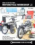 How to Set up Your Motorcycle Workshop : Tips and Tricks for Building and Equipping Your Dre...