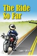 Ride So Far : Tales from a Motorcycling Life