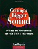 Getting a Bigger Sound: Pickups and Microphones for Your Musical Instrument