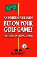 Bet on Your Golf Game! An Indispensable Guide for Betting on the Golf Course