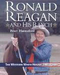 Ronald Reagan and His Ranch The Western White House, 1981-1989