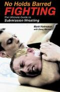 No Holds Barred Fighting The Ultimate Guide to Submission Wrestling