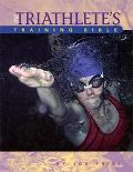Triathlete's Training Bible A Complete Training Guide for the Competitive Multisport Athlete