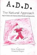 A.D.D. the Natural Approach Help for Children With Attention Deficit Disorder and Hyperactivity