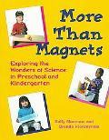 More Than Magnets Exploring the Wonders of Science in Preschool and Kindergarten
