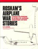 Roskam's Airplane War Stories: An Account of the Professional Life and Work of Dr. Jan Roska...