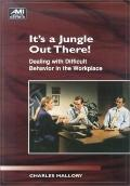 It's a Jungle out There (How-To Books) : Dealing with Difficult Behavior in the WorkPlace - ...