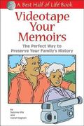 Videotape Your Memoirs Recording the Times of Your Life