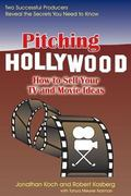 Pitching Hollywood How to Sell Your TV and Movie Ideas