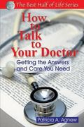 How to Talk to Your Doctor Getting the Answers And Care You Need