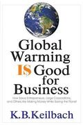 Global Warming Is Good for Business: How Savvy Entrepreneurs, Large Corporations, and Others...