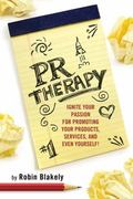 PR Therapy: Ignite Your Passion for Promoting Your Products, Services, and Even Yourself! (B...