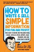 How to Write & Sell Simple Information for Fun and Profit: Your Guide to Writing and Publish...