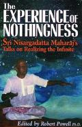 Experience of Nothingness Sri Nisargadatta Maharaj's Talks on Realizing the Infinite