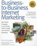Business-To-Business Internet Marketing Five Proven Strategies for Increasing Profits Throug...