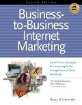 Business-To-Business Internet Marketing Seven Proven Strategies for Increasing Profits Throu...