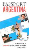 Passport Argentina Your Pocket Guide to Argentine Business, Customs & Etiquette