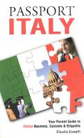 Passport Italy Your Pocket Guide to Italian Business, Customs & Etiquette