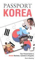 Passport Korea Your Pocket Guide to Korean Business, Customs & Etiquette