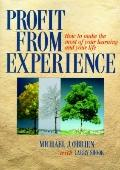 Profit from Experience: How to Make the Most of Your Learning and Your Life - Michael Joseph...