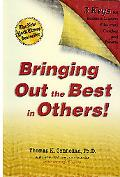 Bringing Out the Best in Others 3 Keys for Business Leaders, Educators, Coaches and Parents