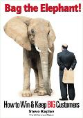 Bag the Elephant How to Win And Keep Big Customers