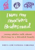 I Was My Mother's Bridesmaid Young Adults Talk About Thriving in a Blended Family