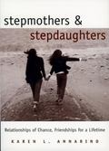 Stepmothers and Stepdaughters Relationships of Chance, Friendships for a Lifetime