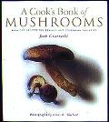Cook's Book of Mushrooms With 100 Recipes for Common and Uncommon Varieties