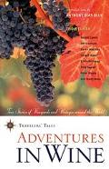 Adventures in Wine True Stories of Vineyards and Vintages Around the World