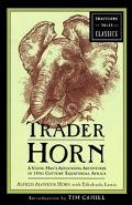 Trader Horn A Young Man's Astounding Adventures in 19Th-Century Equatorial Africa
