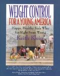 Weight Control for a Young America: Happy, Healthy Kids Who Eat Right from Wrong - Keith Kle...
