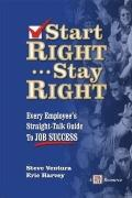 Start Right ... Stay Right: Every Employee's Straight-Talk Guide to Job Success