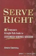 Serve Right: Everyone's Straight-Talk Guide to Customer Service Success