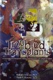 Troubled Transplants: Unconventional Strategies for Helping Disturbed Foster and Adopted Chi...