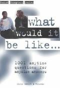 What Would It Be Like...? 1,001 Anytime Questions for Anysize Answers
