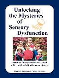 Unlocking the Mysteries of Sensory Dysfunction A Resource for Anyone Who Works With, of Live...