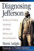 Diagnosing Jefferson Evidence of a Condition That Guided His Beliefs, Behavior, and Personal...