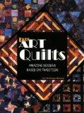 Easy Art Quilts: Amazing Designs Based on Tradition