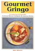 Gourmet Gringo Introducing Gringo-Mex Traditional Mexican Cooking for the American Kitchen