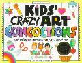 Kids' Crazy Art Concoctions 50 Mysterious Mixtures for Art & Craft Fun