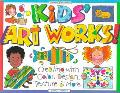 Kids Art Works! Creating With Color, Design, Texture & More
