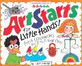 Artstarts for Little Hands! Fun & Discoveries for 3- To 7-Year Olds
