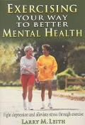 Exercising Your Way to Better Mental Health Combat Stress, Fight Depression, and Improve You...