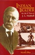 Indian Trader The Life and Times of J.L. Hubbell