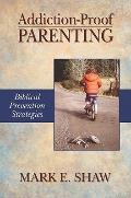Addiction-Proof Parenting : Biblical Prevention Strategies