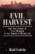 Evil Harvest The True Story of Cult Murder in the American Heartland