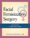 Facial Feminization Surgery: A Guide for the Transgendered Woman