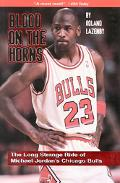 Blood on the Horns: The Long Strange Ride of Michael Jordan's Chicago Bulls